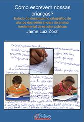 Como escrevem nossas crianças? Estudo do desempenho ortográfico de alunos das series iniciais de ensino fundamental de escolas públicas.